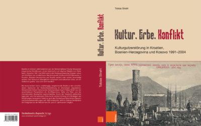 2018 – Kultur, Erbe, Konflikt. Kulturgutzerstörung in Kroatien, Bosnien-Herzegovina und Kosovo